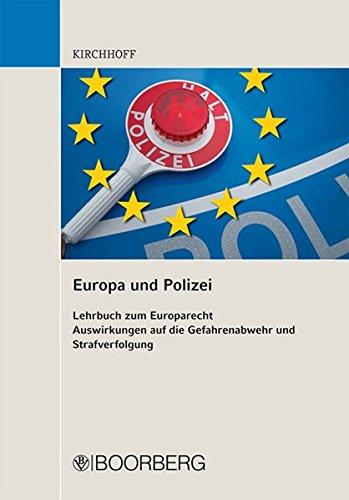 Europa und Polizei: Lehrbuch zum Europarecht Auswirkungen auf die Gefahrenabwehr und Strafverfolgung