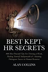 Best Kept HR Secrets: 400 Most Powerful Tips For Thriving at Work, Making Yourself Indispensable & Attaining Outrageous Success  in Human Resources
