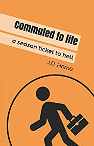 Commuted to life: A season ticket to hell [Idioma Inglés]