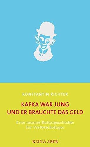 Kafka war jung und er brauchte das Geld: Eine rasante Kulturgeschichte für Vielbeschäftigte