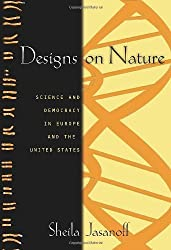 Designs on Nature: Science and Democracy in Europe and the United States by Sheila Jasanoff (2011-06-27)
