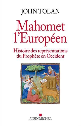 Mahomet l'européen: Histoire des représentations du Prophète en Occident