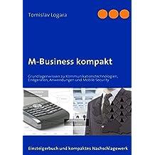 M-Business kompakt: Grundlagenwissen zu Kommunikationstechnologien, Endgeräten, Anwendungen und Mobile Security
