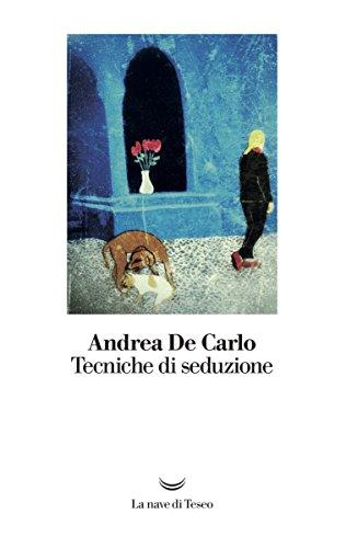 Tecniche di seduzione (I libri di Andrea De Carlo)