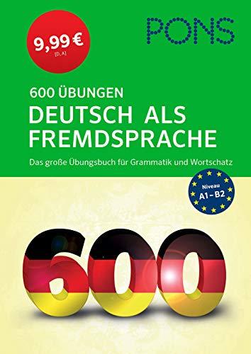 PONS 600 Übungen Deutsch als Fremdsprache: Das große Übungsbuch für Grammatik und Wortschatz - zum Superpreis!