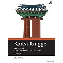 Korea-Knigge: Der Türöffner für Auslandsreisende und Expatriates