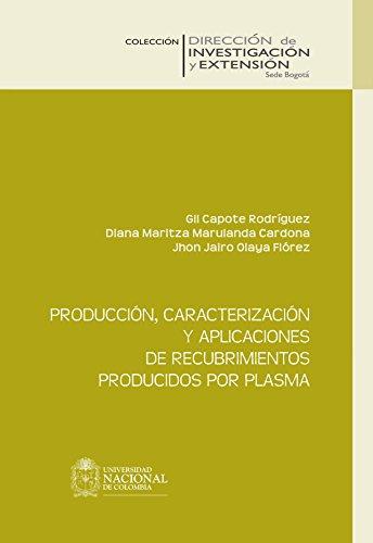 Producción, caracterizaciòn y aplicaciones de recubrimientos producidos por plasma por Gil Capote