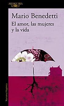 El amor, las mujeres y la vida de [Benedetti, Mario]