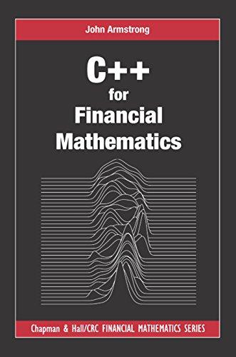 C++ for Financial Mathematics (Chapman and Hall/CRC Financial Mathematics Series) (English Edition)