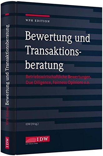 Bewertung und Transaktionsberatung: Betriebswirtschaftliche Bewertungen, Due Diligence, Fairness Opinions u.a.
