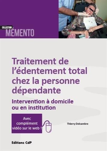 Traitement de l'édentement total chez la personne dépendante: Intervention à domicile ou en institution.