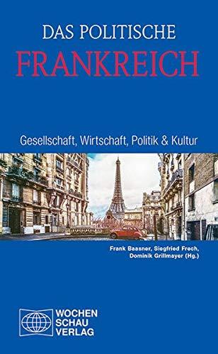 Das politische Frankreich: Gesellschaft, Wirtschaft, Politik & Kultur (Länderanalysen)