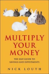 Multiply Your Money: The Easy Guide to Savings and Investments by Nick Louth (2001-11-01)