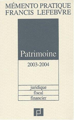 Mémento Patrimoine 2003-2004 : Juridique, fiscal, financier