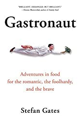 Gastronaut: Adventures in Food for the Romantic, the Foolhardy, and the Brave by Stefan Gates (2006-04-03)