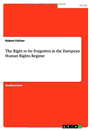 The Right to be Forgotten in the European Human Rights Regime por Robert Fellner