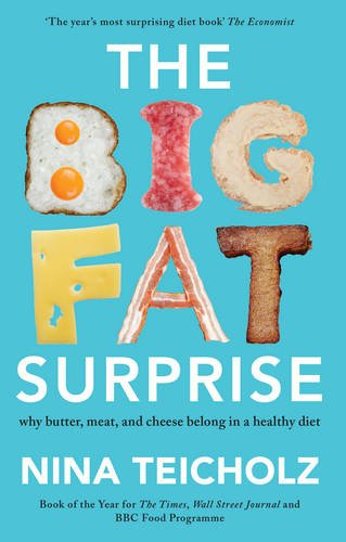 The Big Fat Surprise: why butter, meat, and cheese belong in a healthy diet por Nina Teicholz