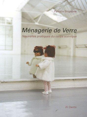 Ménagerie de Verre : Nouvelles pratiques du corps scénique par Patricia Brignone