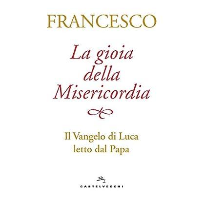 La Gioia Della Misericordia. Il Vangelo Di Luca Letto Dal Papa