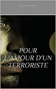 Pour l'amour d'un terroriste par Fanny Matthew