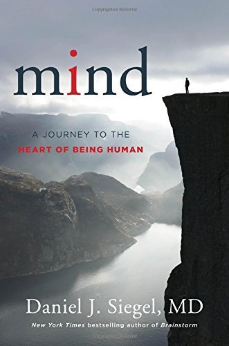 Mind: A Journey to the Heart of Being Human by Daniel J. Siegel M.D. (2016-10-18)