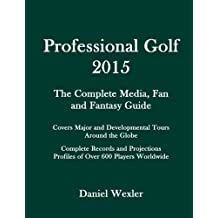 Professional Golf 2015: The Complete Media, Fan and Fantasy Guide by Daniel Wexler (2015-01-03)