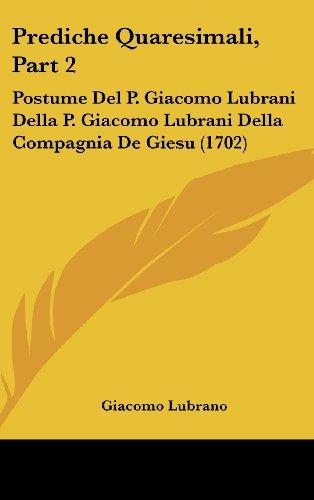 Prediche Quaresimali, Part 2: Postume del P. Giacomo Lubrani Della P. Giacomo Lubrani Della Compagnia de Giesu (1702)
