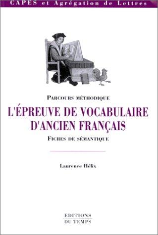 L'épreuve de vocabulaire d'ancien français : Parcours - Fiches de sémantique par Laurence Hélix
