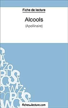 Alcools d'Apollinaire (Fiche de lecture): Analyse complète de l'oeuvre par [Viteux, Hubert, fichesdelecture.com,]