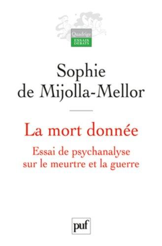La mort donnée. Essai de psychanalyse sur le meurtre et la guerre par Sophie de Mijolla-Mellor