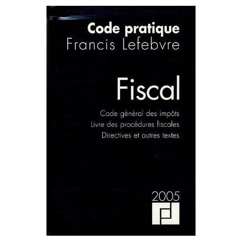 Code pratique Fiscal : Code général des impôts ; Livre des procédures fiscales ; Directives et autres textes