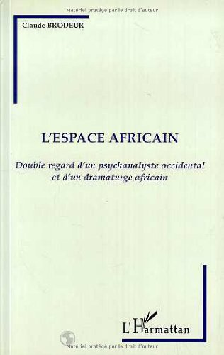 L'espace africain : Double regard d'un psychanalyste occidental et d'un dramaturge africain