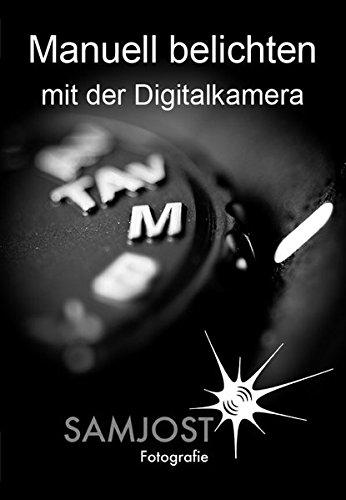 Manuell belichten mit der Digitalkamera (Digitalkamera Fotografie)