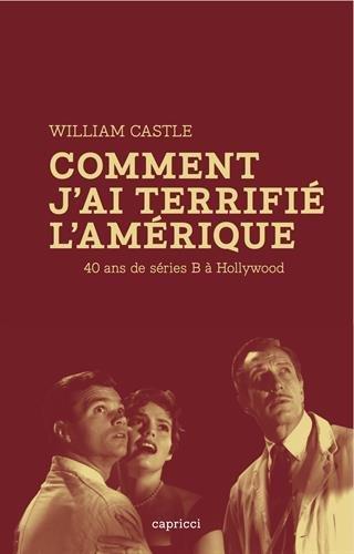 Comment j'ai terrifié l'Amérique - 40 ans de séries B à Hollywood par William Castle