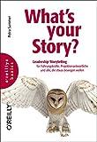 What's your Story?: Leadership Storytelling für Führungskräfte, Projektverantwortliche und alle, die etwas bewegen wollen (basics) - Petra Sammer