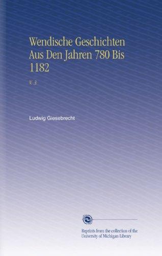 Wendische Geschichten Aus Den Jahren 780 Bis 1182: V. 3