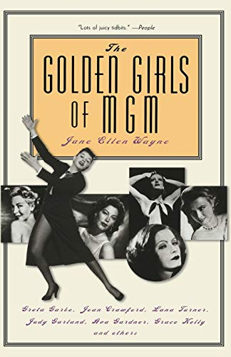 The Golden Girls of Mgm: Greta Garbo, Joan Crawford, Lana Turner, Judy Garland, Ava Gardner, Grace Kelly, and Others -