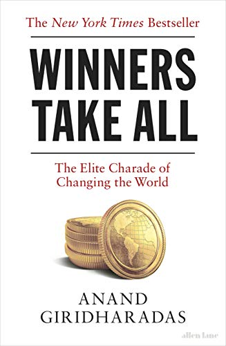 Winners Take All: The Elite Charade of Changing the World (English Edition) por Anand Giridharadas