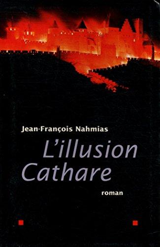 L'illusion cathare / Nahmias, Jean François / Réf: 25111 par Jean François Nahmias