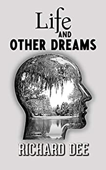 Life and Other Dreams: Sci-Fi and Psychological Thriller by [Dee, Richard]