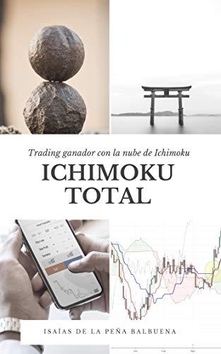 ICHIMOKU TOTAL: Trading ganador con el sistema Ichimoku por Isaias de la Peña Balbuena