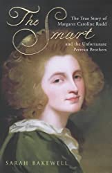 The Smart: The True Story of Margaret Caroline Rudd and the Unfortunate Perreau Brothers