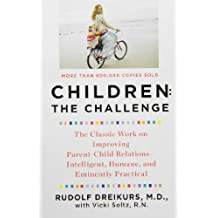 Children: The Challenge : The Classic Work on Improving Parent-Child Relations--Intelligent, Humane & Eminently Practical (Plume) by Rudolf Dreikurs (1991-12-26)