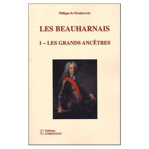 Les Beauharnais : Tome 1, Les grands ancêtres (1390-1846)