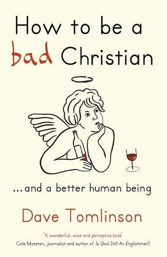 How to be a Bad Christian: ... And a better human being