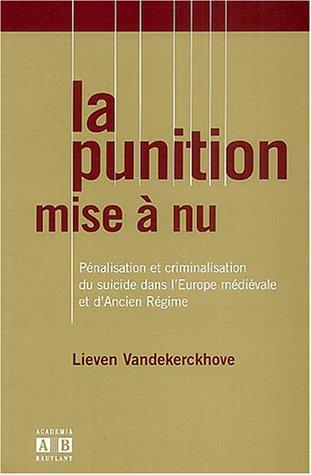 La punition mise à nu : Pénalisation et criminalisation du suicide dans l'Europe médiévale et d'Ancien Régime par Lieven Vandekerckove