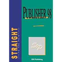 Publisher 98 Straight to the Point: A Practical Guide (Straight to the Point Series)