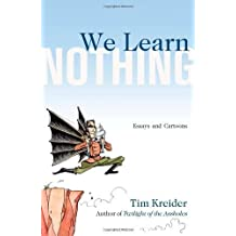 We Learn Nothing: Essays and Cartoons by Kreider, Tim (2012) Hardcover