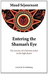 Entering the Shaman's Eye: The journey of a Parisian seeker in the high desert