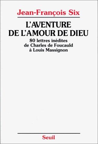 L'aventure de l'amour de Dieu: 80 lettre inédites de Charles de Foucauld à Louis Massignon par Charles de Foucauld